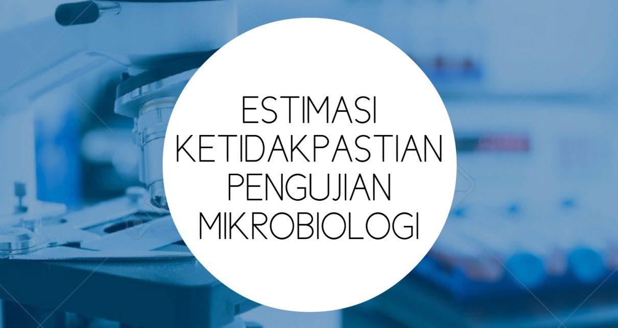 Estimasi Ketidakpastian Pengujian Mikrobiologi