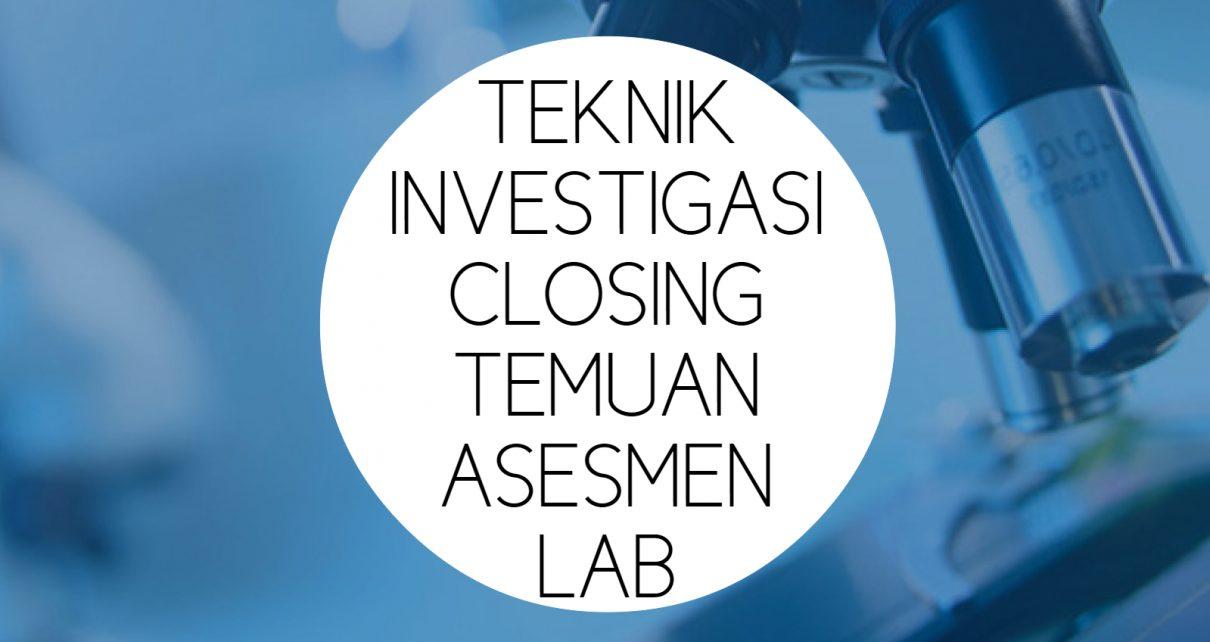 Teknik Investigasi dan Closing Temuan Asesmen LAB