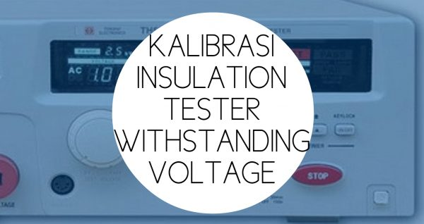 Kalibrasi Listrik Insulation Tester Withstanding Voltage