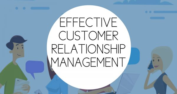 EFFECTIVE CUSTOMER RELATIONSHIP MANAGEMENT